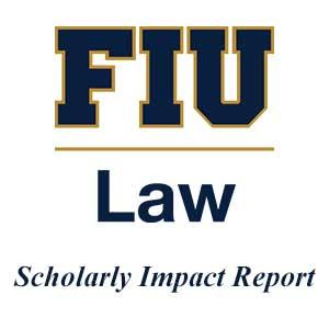 August 2019 FIU Law Scholarly Impact Report