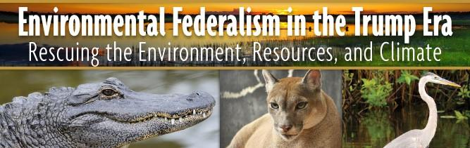 FIU Law Review hosts Environmental Federalism in the Trump Era: Rescuing the Environment, Resources, and Climate Symposium