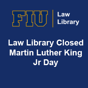 FIU Law Library Closed on Martin Luther King Jr. Day.